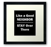Like a Good Neighbor, Stay Over There Framed Print