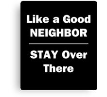 Like a Good Neighbor, Stay Over There Canvas Print