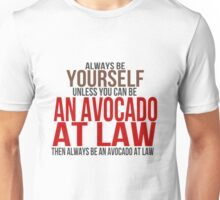 Always Be Yourself . . Unless You Can Be An Avocado at Law Unisex T-Shirt