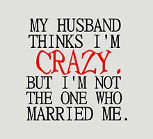 MY HUSBAND THINKS I'M CRAZY Womens Fitted T-Shirt