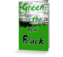 Green Is The New Black Greeting Card