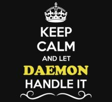 Keep Calm and Let DAEMON Handle it by gradyhardy