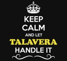 Keep Calm and Let TALAVERA Handle it by robinson30