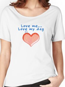 Love Me...Love My Dog Women's Relaxed Fit T-Shirt