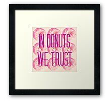 In Donuts We Trust Framed Print