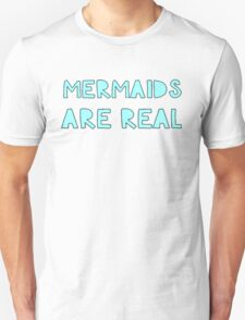 Mermaids are Real Unisex T-Shirt