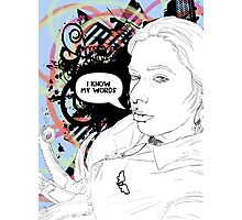 I Know My Words Photographic Print