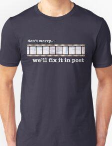 We'll fix it in post... Unisex T-Shirt
