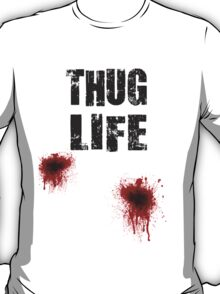 Thug Life With Bullet Wounds T-Shirt