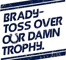 Brady- Toss over our damn trophy by famoustees