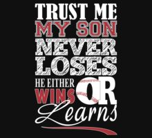Trust Me My Son Never Loses He Either Wins Or Learns - Baseball Mom Tshirt by funnyshirts2015