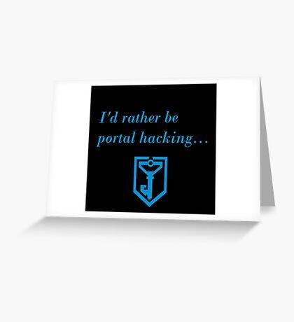 I'd Rather Be Portal Hacking Ingress Greeting Card