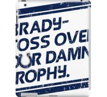 Brady- Toss over our damn trophy iPad Case/Skin