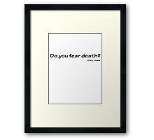 Do you fear death? Framed Print