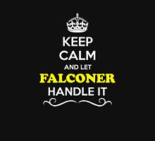 Keep Calm and Let FALCONER Handle it T-Shirt