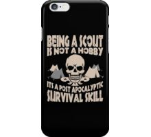 Being A Scout Is Not A Hobby Its A Post Apocalyptic Survival Skill iPhone Case/Skin