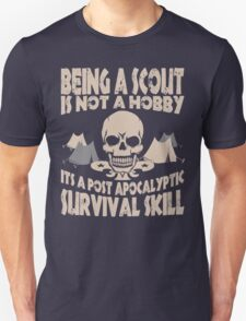 Being A Scout Is Not A Hobby Its A Post Apocalyptic Survival Skill T-Shirt