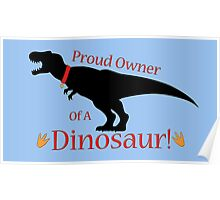 Proud Owner of a Dinosaur! (T-Rex) Poster
