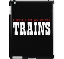 Still Plays With Trains iPad Case/Skin