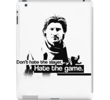 Don't hate the slayer, hate the game. iPad Case/Skin