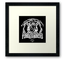 All Men Are Created Equal Then They Become Fire Fighters Framed Print