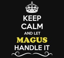 Keep Calm and Let MAGUS Handle it T-Shirt