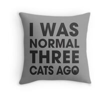 I Was Normal 3 Cats Ago Throw Pillow