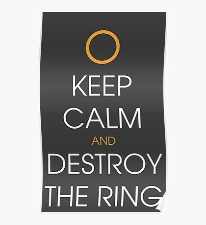 Keep calm and destroy the ring Poster