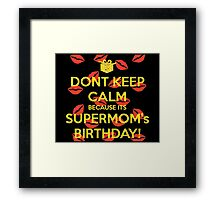 Don't Keep Calm Because  It's SUPERMOM'S Birthday! Framed Print