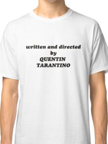 Written and directed by Quentin Tarantino t-shirt Classic T-Shirt