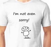 I'm not even sorry Unisex T-Shirt