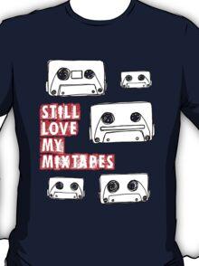 Still Love my Mixtapes T-Shirt