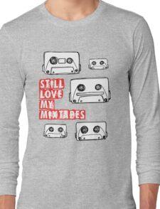 Still Love my Mixtapes Long Sleeve T-Shirt