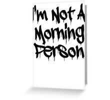 I'm Not A Morning Person Greeting Card