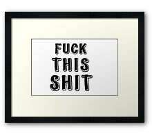 Fuck This Shit Punk Rock T-Shirt Framed Print