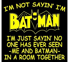 I'm Not Sayin' I'm Batman Photographic Print