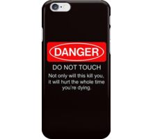 Danger - do not touch. Not only will this kill you it will hurt the whole time you're dying iPhone Case/Skin
