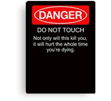 Danger - do not touch. Not only will this kill you it will hurt the whole time you're dying Canvas Print