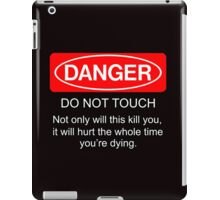 Danger - do not touch. Not only will this kill you it will hurt the whole time you're dying iPad Case/Skin
