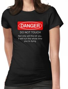 Danger - do not touch. Not only will this kill you it will hurt the whole time you're dying Womens Fitted T-Shirt