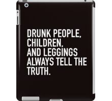 Drunk people, children and leggings always tell the truth iPad Case/Skin
