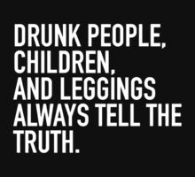 Drunk people, children and leggings always tell the truth by masonsummer