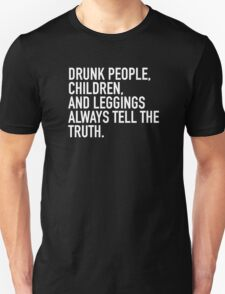 Drunk people, children and leggings always tell the truth Unisex T-Shirt