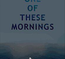 One Of These Mornings by crockettburnett