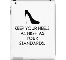 Keep your heels as high as your standards iPad Case/Skin