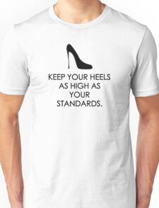 Keep your heels as high as your standards Unisex T-Shirt