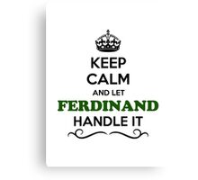 Keep Calm and Let FERDINAND Handle it Canvas Print