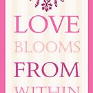 Love Blooms from within V1 by Bianca Stanton
