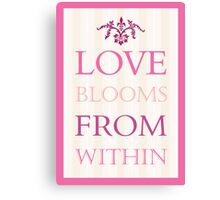 Love Blooms from within V1 Canvas Print