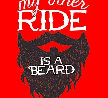 MY OTHER RIDE IS A BEARD by BADASSTEES